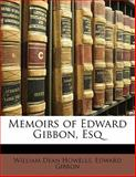 Memoirs of Edward Gibbon, Esq, Edward Gibbon and William Dean Howells, 1141281716