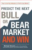 Predict the Next Bull or Bear Market and Win, Michael Sincere, 1440571716