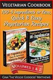 Vegetarian Cookbook: 100 - 5 Ingredients or Less, Quick and Easy Vegetarian Recipes (Volumes 1 And 2), Gina Matthews, 1494341719