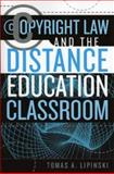 Copyright Law and the Distance Education Classroom, Tomas A. Lipinski, 0810851717