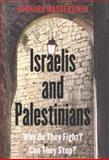 Israelis and Palestinians : Why Do They Fight? Can They Stop?, Wasserstein, Bernard, 0300101724