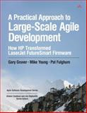 A Practical Approach to Large-Scale Agile Development : How Hp Transformed LaserJet FutureSmart Firmware, Gruver, Gary and Young, Mike, 0321821726