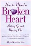 How to Mend a Broken Heart : Letting Go and Moving On, Koman, Aleta, 0809231727