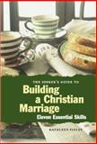 The Seeker's Guide to Building a Christian Marriage : 11 Essential Skills, Finley, Kathleen, 0829411720
