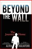Beyond the Wall : The Journey Home, Tagliaferri, Alivia C., 0978841727