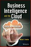 Business Intelligence and the Cloud, Michael S. Gendron, 1118631722