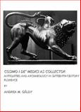 Cosimo I de' Medici as Collector : Antiquities and Archaeology in Sixteenth-century Florence, Gáldy, Andrea M., 1443801720