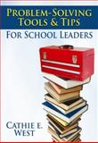 Problem-Solving : Tools and Tips for School Leaders, West, Cathie E., 1596671726