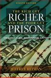 The Rich Get Richer and the Poor Get Prison : Ideology, Class, and Criminal Justice, Reiman, Jeffrey, 0205461727
