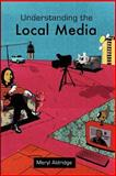 Understanding the Local Media, Aldridge, Meryl, 0335221726