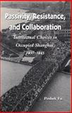 Passivity, Resistance, and Collaboration : Intellectual Choices in Occupied Shanghai, 1937-1945, Fu, Poshek, 0804721726