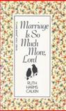 Marriage Is So Much More, Lord, Ruth H. Calkin, 0842341722