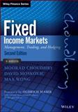 Fixed Income Markets : Management, Trading and Hedging, Choudhry, Moorad and Moskovic, David, 1118171721