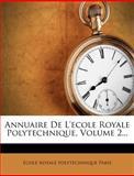 Annuaire de L'Ecole Royale Polytechnique, , 1278181725