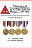 A Masterpiece of Counterguerrilla Warfare: BG J. Franklin Bell in the Philippines, 1901-1902, Robert Ramsey III and Combat Institute, 1478161728
