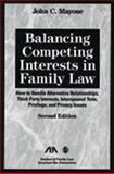 Balancing Competing Interests in Family Law : How to Handle Alternative Relationships, Third-Party Interests, Interspousal Torts, Privilege, and Privacy Issues, Mayoue, John C., 1590311728