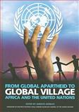 From Global Apartheid to Global Village : Africa and the United Nations, , 1869141725