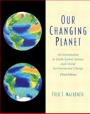 Our Changing Planet : An Introduction to Earth System Science and Global Environmental Change, Mackenzie, Fred T., 0130651729