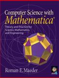 Computer Science with MATHEMATICA® : Theory and Practice for Science, Mathematics, and Engineering, Maeder, Roman E., 0521631726