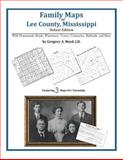 Family Maps of Lee County, Mississippi, Deluxe Edition : With Homesteads, Roads, Waterways, Towns, Cemeteries, Railroads, and More, Boyd, Gregory A., 1420311727