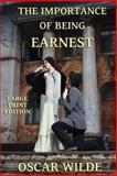 The Importance of Being Earnest - Large Print Edition, Oscar Wilde, 149429172X