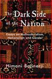 The Dark Side of the Nation : Essays on Multiculturalism, Nationalism and Gender, Bannerji, Himani, 1551301725