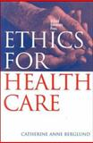Ethics for Health Care, Berglund, Catherine Anne, 0195541723