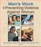 Men's Work in Preventing Violence Against Women, Christie Cozad Neuger, James Newton Poling, 0789021722