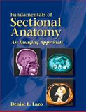Fundamentals of Sectional Anatomy : An Imaging Approach, Lazo, Denise L., 0766861724