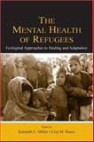 The Mental Health of Refugees : Ecological Approaches to Healing and Adaptation, , 0805841725