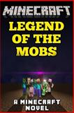 Minecraft Legend of the Mobs: a Minecraft Novel, Minecraft Novels, 1499151721