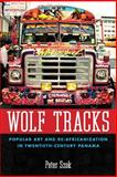 Wolf Tracks : Popular Art and Re-Africanization in Twentieth-Century Panama, Szok, Peter, 1628461721