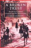 A Broken Trust : Sir Herbert Samuel, Zionism and the Palestinians, Huneidi, Sahar, 1860641725