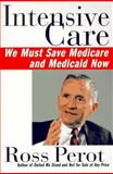 Intensive Care : We Must Save Medicare and Medicaid Now, Perot, Ross, 0060951729