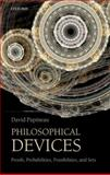 Philosophical Devices : Proofs, Probabilities, Possibilities, and Sets, Papineau, David, 0199651728
