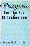 Prayers for the Age of Technology, Haskell M. Miller, 0788011723