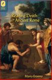 Reading Death in Ancient Rome, Erasmo, Mario, 0814291724