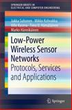 Low-Power Wireless Sensor Networks : Protocols, Services and Applications, Suhonen, Jukka and Kohvakka, Mikko, 1461421721