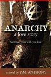 ANARCHY - a Love Story, D. Anthony, 147750172X