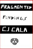 Fragmented Findings, C. J. Cala, 1483991725