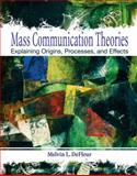 Mass Communication Theories : Explaining Origins, Processes, and Effects, DeFleur, Margaret H. and DeFleur, Melvin L., 0205331726