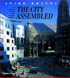 The City Assembled : The Elements of Urban Form Through History, Kostof, Spiro and Castillo, Greg, 0500281726
