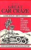 The Great Car Craze : How Southern California Collided with the Automobile in the 1920's, Brilliant, Ashleigh, 0880071729