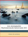 Les Assemblées Provinciales Sous Lois Xvi, Lonce De Lavergne and Leonce De Lavergne, 1147751722