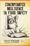 Contaminated, Negligence in Food Safety, David Walpuck, 1480081728