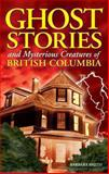 Ghost Stories and Mysterious Creatures of British Columbia, Barbara Smith, 1551051729