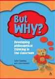 But Why? : Developing Philosophical Thinking in the Classroom, Stanley, Sara, III and Bowkett, Steve, 1855391724