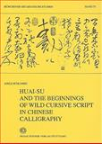 Huai-su and the Beginnings of Wild Cursive Script in Chinese Calligraphy, Adele Schlombs, 3515071725