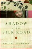 Shadow of the Silk Road, Colin Thubron, 006123172X