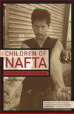 Children of Nafta : Labor Wars on the U.S./Mexico Border, Bacon, David, 052090172X